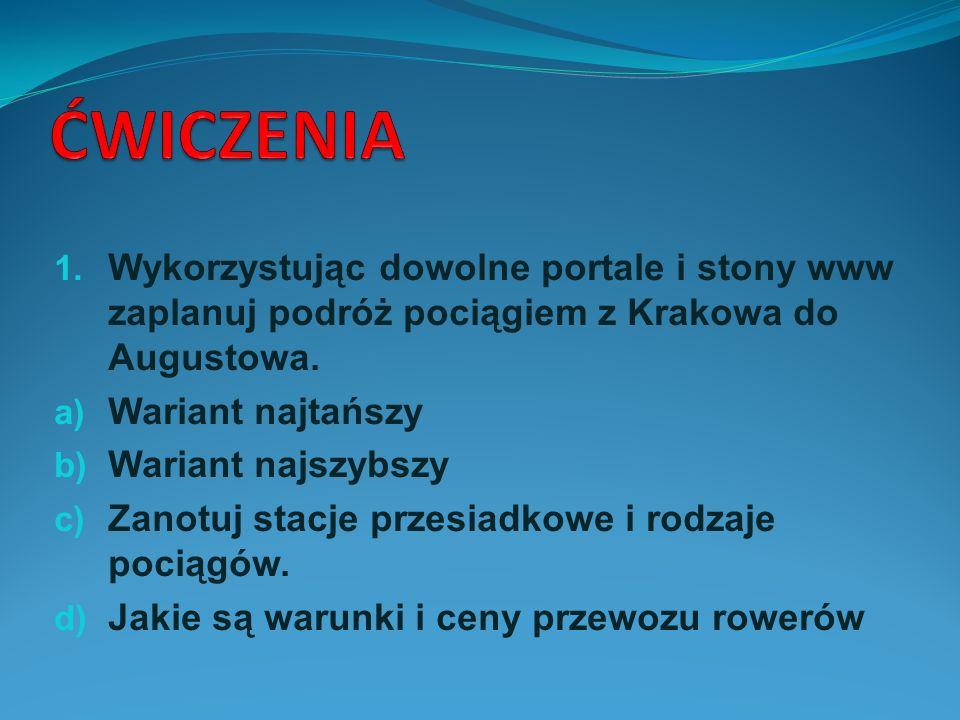 Wykorzystując dowolne portale i stony www zaplanuj podróż pociągiem z Krakowa do Augustowa. Wariant najtańszy Wariant najszybszy Zanotuj stacje przesi