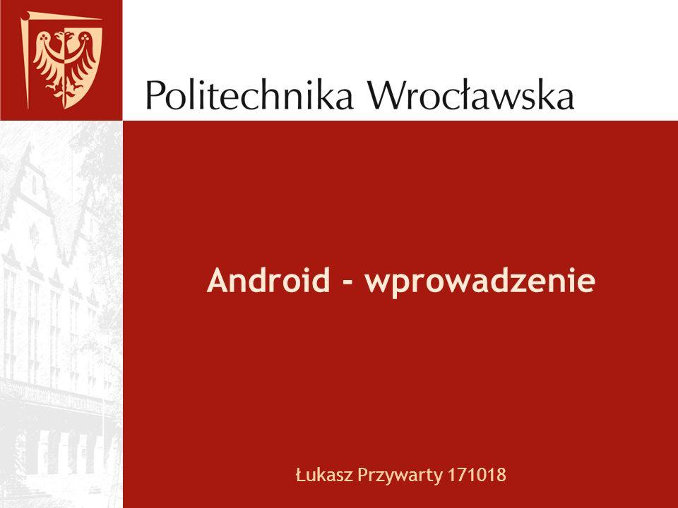 Android - wprowadzenie Łukasz Przywarty 171018