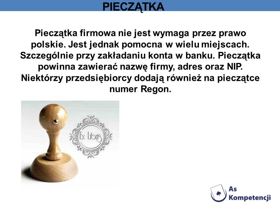 PIECZĄTKA Pieczątka firmowa nie jest wymaga przez prawo polskie. Jest jednak pomocna w wielu miejscach. Szczególnie przy zakładaniu konta w banku. Pie