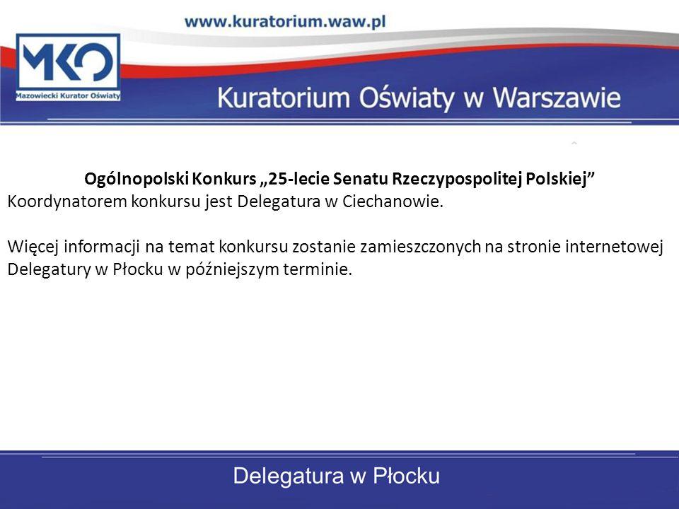Ogólnopolski Konkurs 25-lecie Senatu Rzeczypospolitej Polskiej Koordynatorem konkursu jest Delegatura w Ciechanowie. Więcej informacji na temat konkur