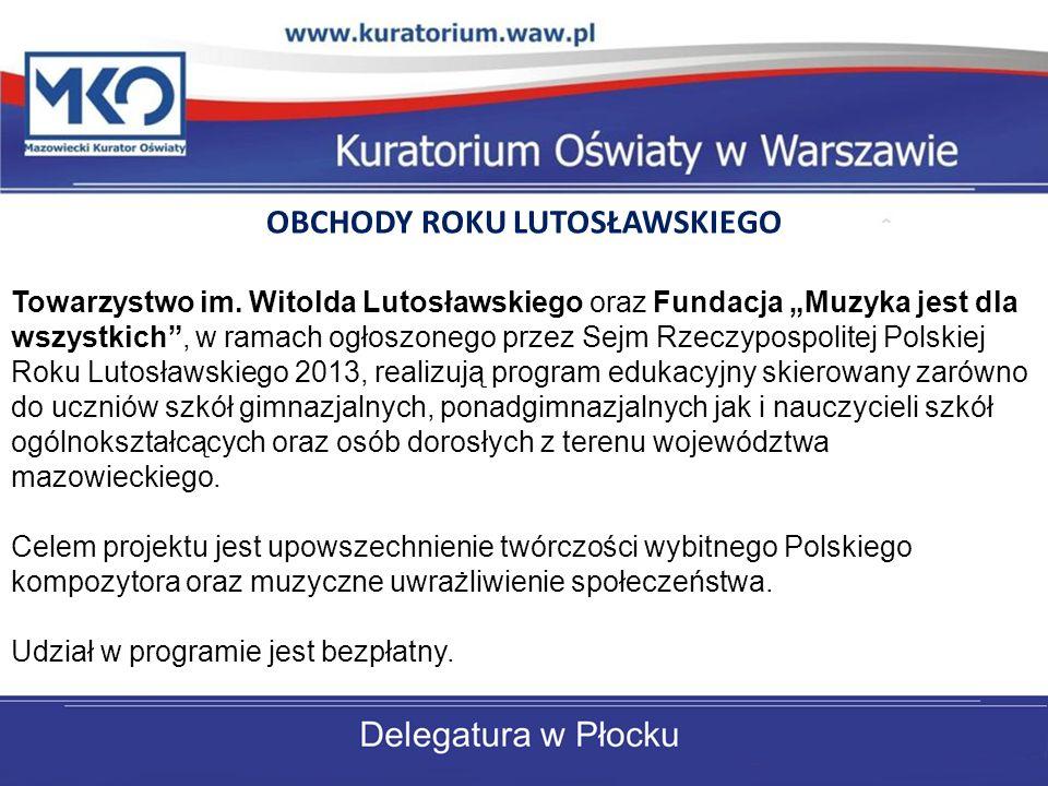 OBCHODY ROKU LUTOSŁAWSKIEGO Towarzystwo im. Witolda Lutosławskiego oraz Fundacja Muzyka jest dla wszystkich, w ramach ogłoszonego przez Sejm Rzeczypos