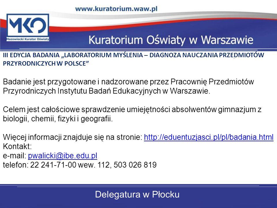 III EDYCJA BADANIA LABORATORIUM MYŚLENIA – DIAGNOZA NAUCZANIA PRZEDMIOTÓW PRZYRODNICZYCH W POLSCE Badanie jest przygotowane i nadzorowane przez Pracownię Przedmiotów Przyrodniczych Instytutu Badań Edukacyjnych w Warszawie.