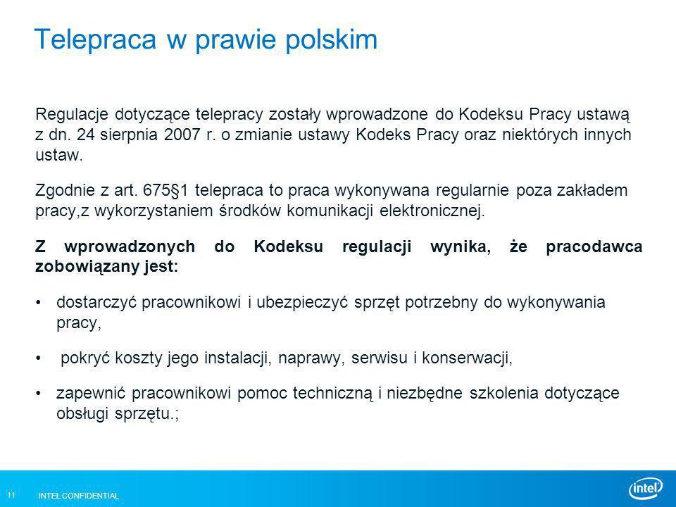 INTEL CONFIDENTIAL 11 Telepraca w prawie polskim Regulacje dotyczące telepracy zostały wprowadzone do Kodeksu Pracy ustawą z dn. 24 sierpnia 2007 r. o