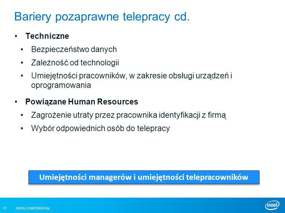 INTEL CONFIDENTIAL 22 Bariery pozaprawne telepracy cd. Techniczne Bezpieczeństwo danych Zależność od technologii Umiejętności pracowników, w zakresie
