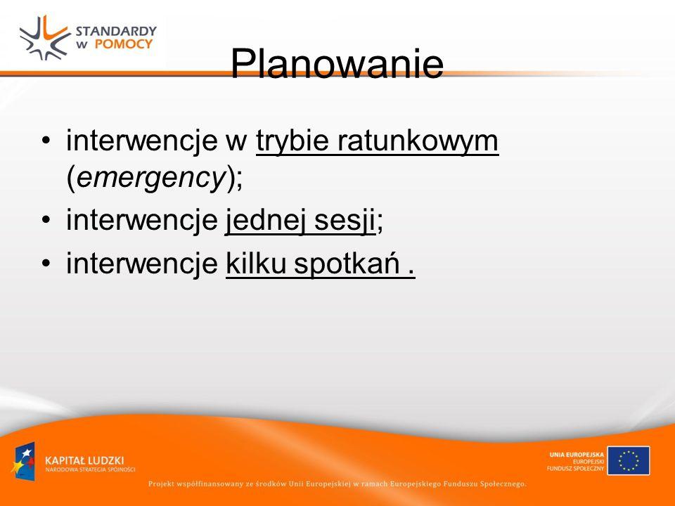 Planowanie interwencje w trybie ratunkowym (emergency); interwencje jednej sesji; interwencje kilku spotkań.