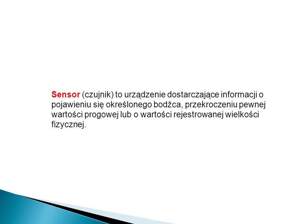 Sensor (czujnik) to urządzenie dostarczające informacji o pojawieniu się określonego bodźca, przekroczeniu pewnej wartości progowej lub o wartości rej