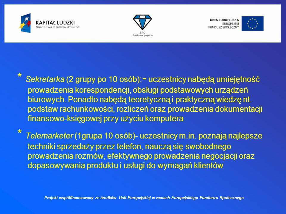 * Sekretarka (2 grupy po 10 osób): - uczestnicy nabędą umiejętność prowadzenia korespondencji, obsługi podstawowych urządzeń biurowych.