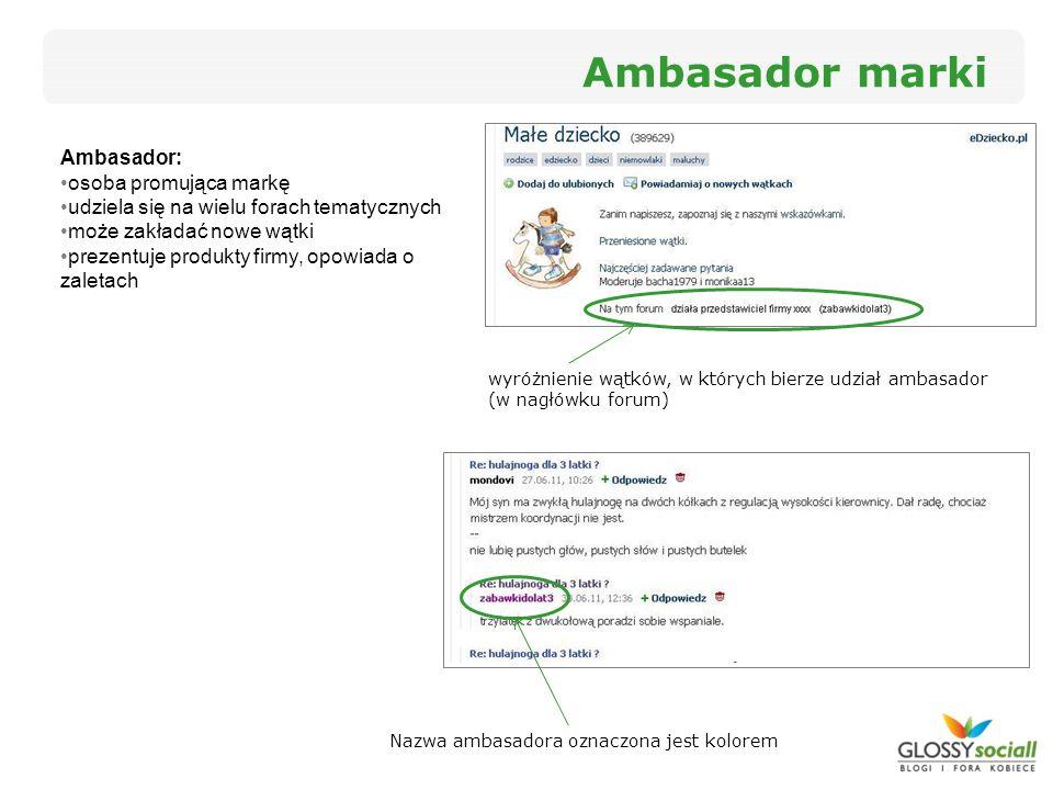 Ambasador: osoba promująca markę udziela się na wielu forach tematycznych może zakładać nowe wątki prezentuje produkty firmy, opowiada o zaletach wyró