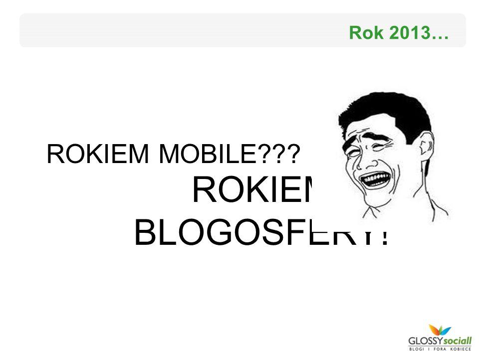 Rok 2013… ROKIEM BLOGOSFERY! ROKIEM MOBILE???