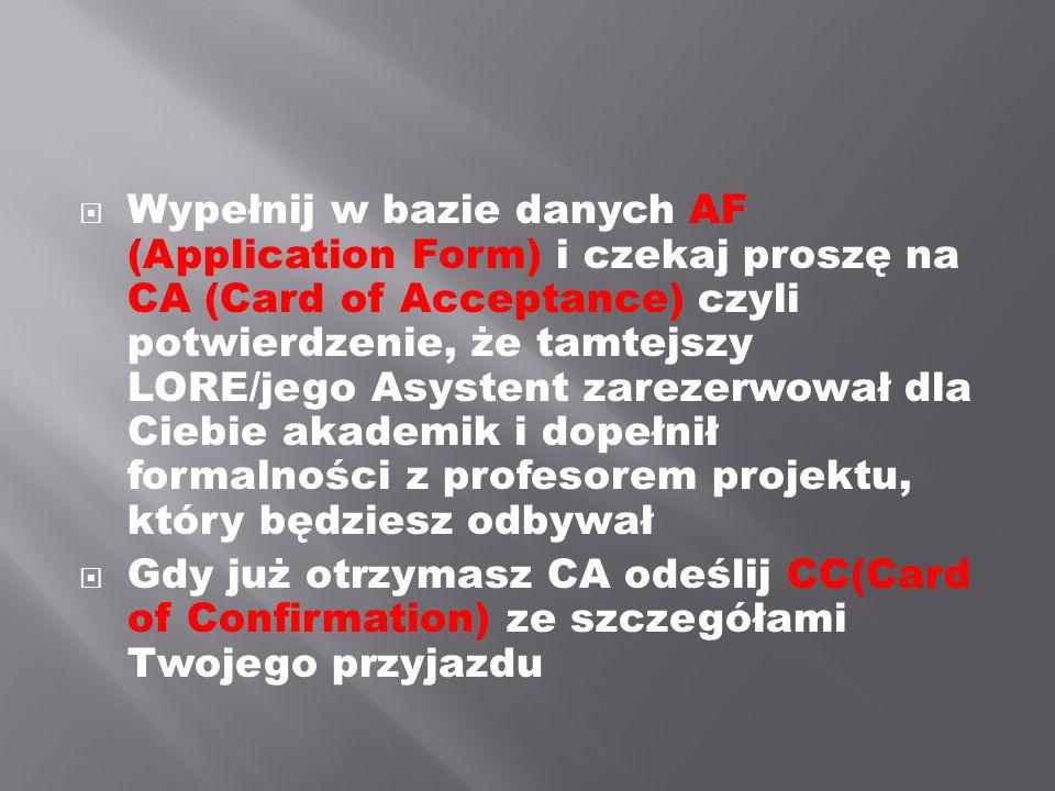 Wypełnij w bazie danych AF (Application Form) i czekaj proszę na CA (Card of Acceptance) czyli potwierdzenie, że tamtejszy LORE/jego Asystent zarezerw