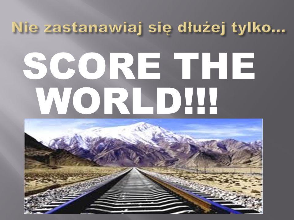 SCORE THE WORLD!!!