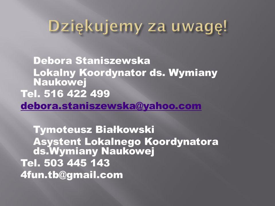 Debora Staniszewska Lokalny Koordynator ds. Wymiany Naukowej Tel. 516 422 499 debora.staniszewska@yahoo.com Tymoteusz Białkowski Asystent Lokalnego Ko