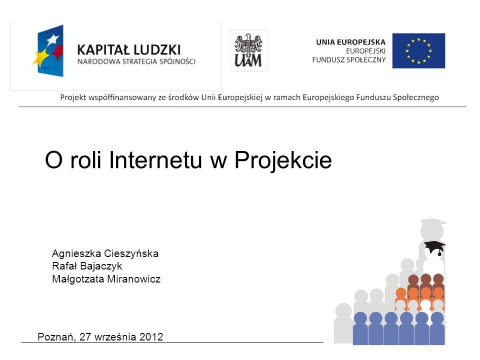 O roli Internetu w Projekcie Agnieszka Cieszyńska Rafał Bajaczyk Małgotzata Miranowicz
