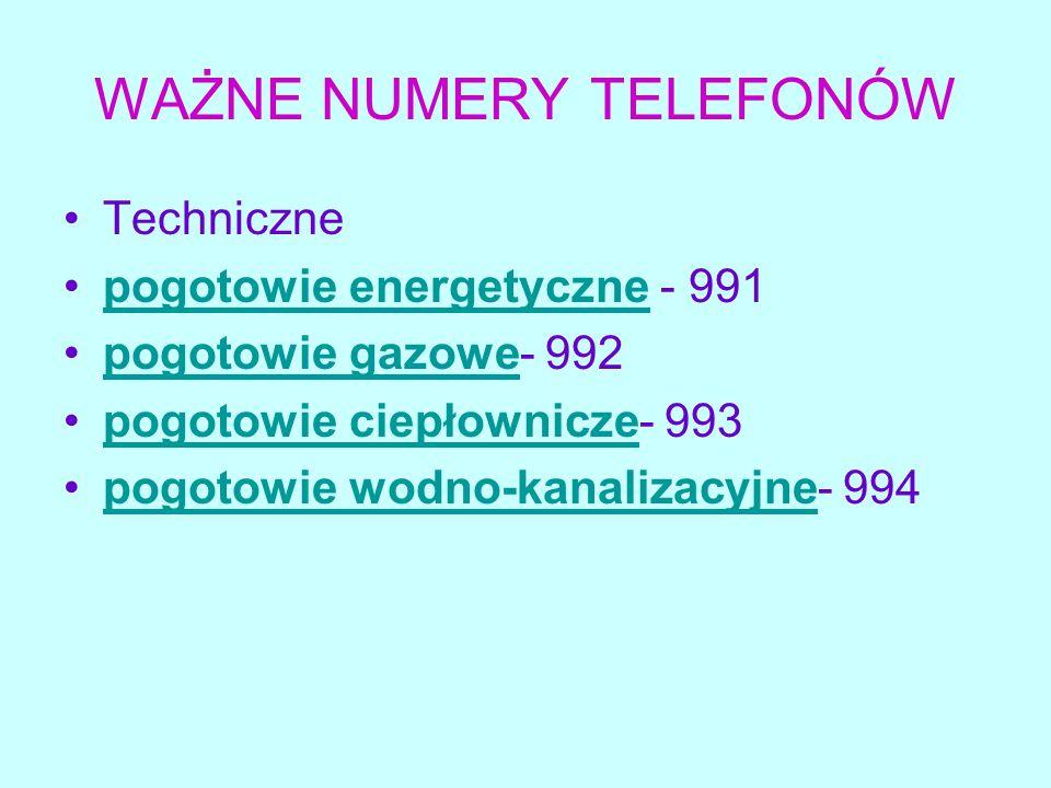 WAŻNE NUMERY TELEFONÓW Techniczne pogotowie energetyczne - 991pogotowie energetyczne pogotowie gazowe- 992pogotowie gazowe pogotowie ciepłownicze- 993