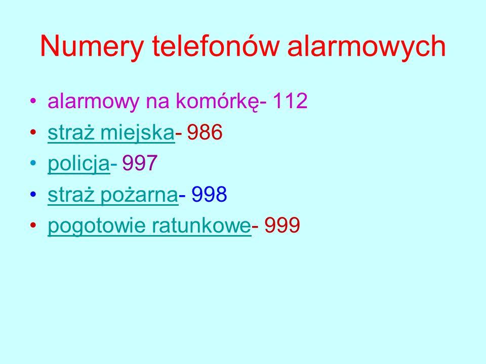 Numery telefonów alarmowych alarmowy na komórkę- 112 straż miejska- 986straż miejska policja- 997policja straż pożarna- 998straż pożarna pogotowie rat