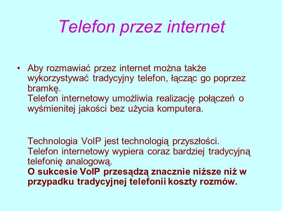 Telefon przez internet Aby rozmawiać przez internet można także wykorzystywać tradycyjny telefon, łącząc go poprzez bramkę. Telefon internetowy umożli