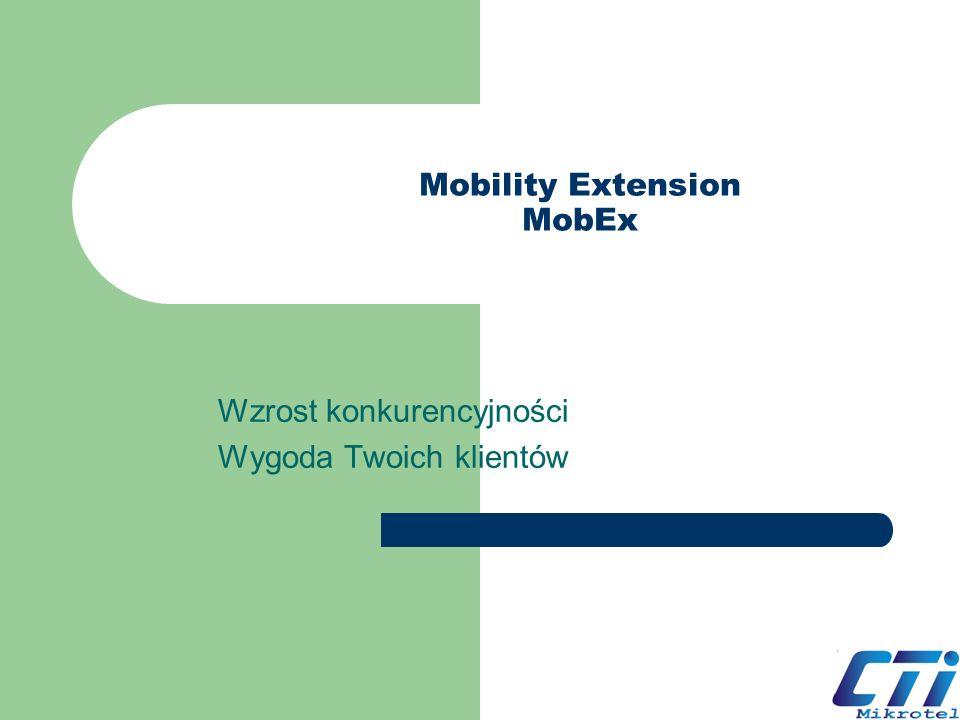 Mobility Extension MobEx Wzrost konkurencyjności Wygoda Twoich klientów