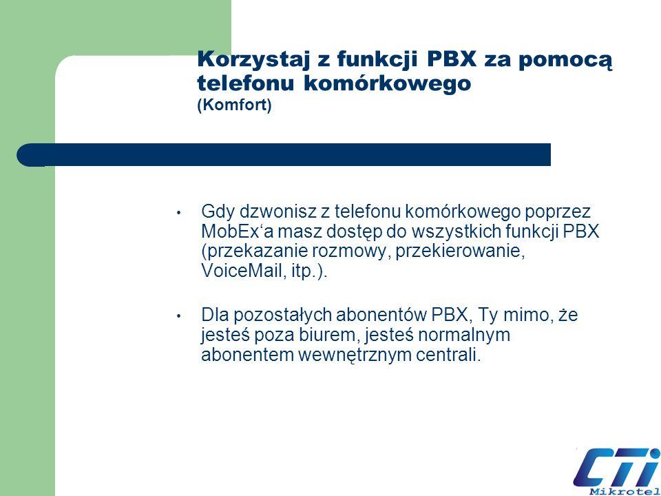 Korzystaj z funkcji PBX za pomocą telefonu komórkowego (Komfort) Gdy dzwonisz z telefonu komórkowego poprzez MobExa masz dostęp do wszystkich funkcji
