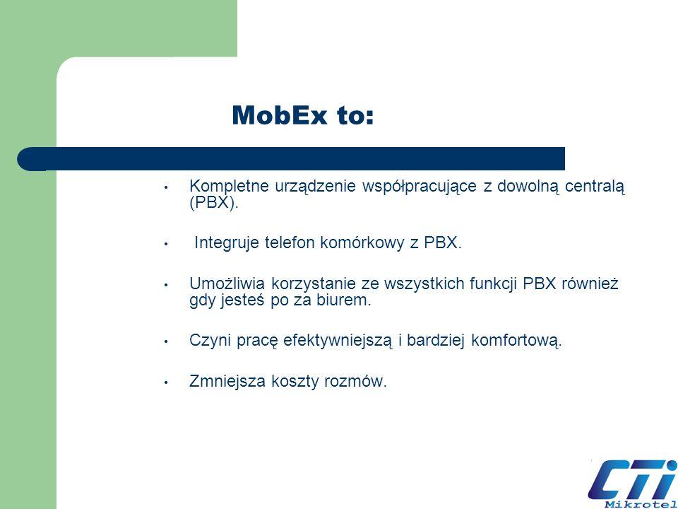 MobEx to: Kompletne urządzenie współpracujące z dowolną centralą (PBX). Integruje telefon komórkowy z PBX. Umożliwia korzystanie ze wszystkich funkcji