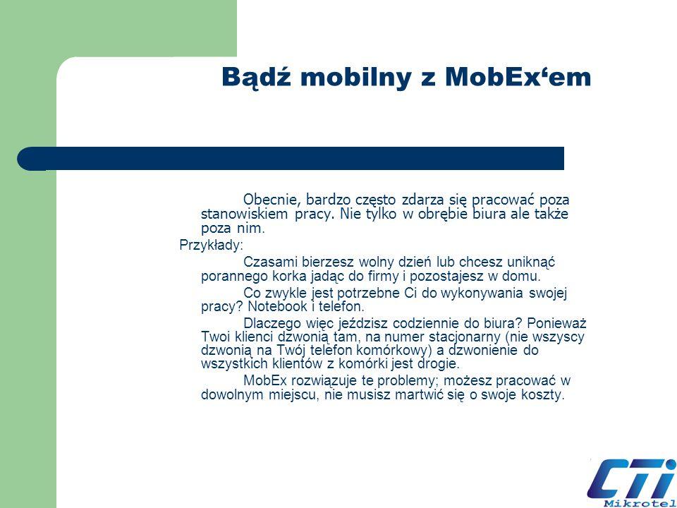 Bądź mobilny z MobExem Obecnie, bardzo często zdarza się pracować poza stanowiskiem pracy. Nie tylko w obrębie biura ale także poza nim. Przykłady: Cz