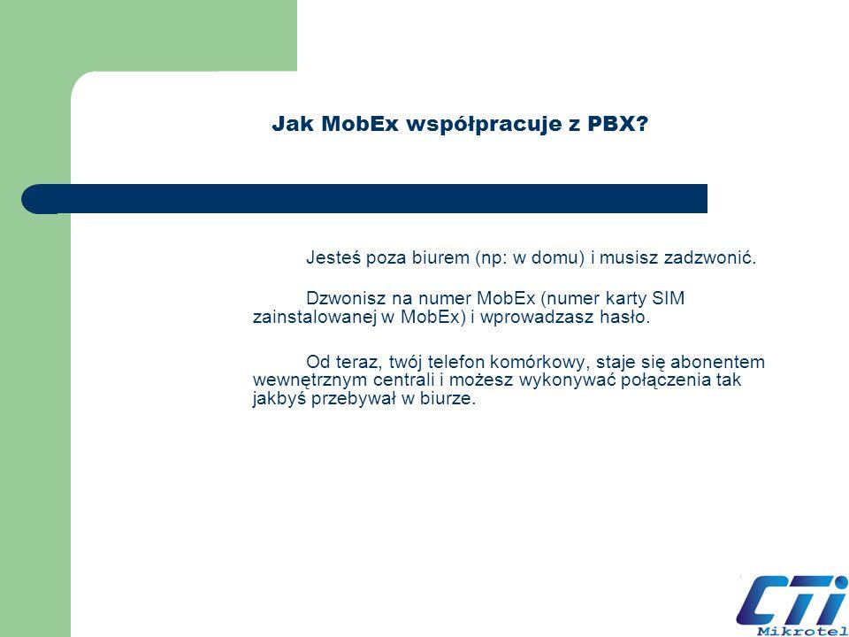 Jak MobEx współpracuje z PBX? Jesteś poza biurem (np: w domu) i musisz zadzwonić. Dzwonisz na numer MobEx (numer karty SIM zainstalowanej w MobEx) i w
