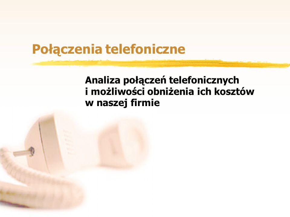 Połączenia telefoniczne Analiza połączeń telefonicznych i możliwości obniżenia ich kosztów w naszej firmie
