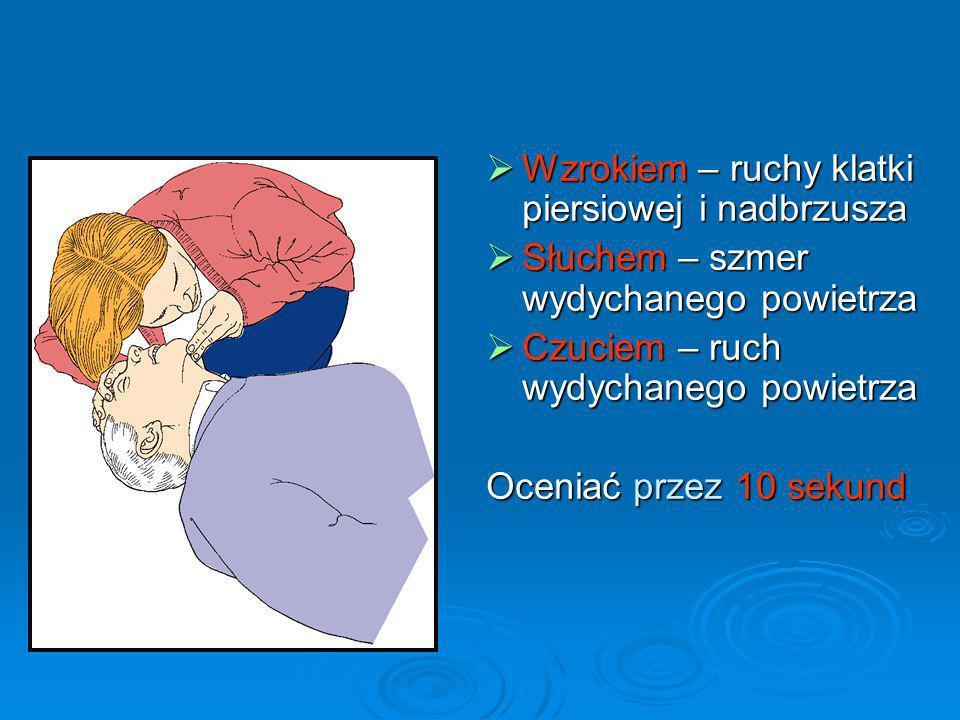 Wzrokiem – ruchy klatki piersiowej i nadbrzusza Wzrokiem – ruchy klatki piersiowej i nadbrzusza Słuchem – szmer wydychanego powietrza Słuchem – szmer