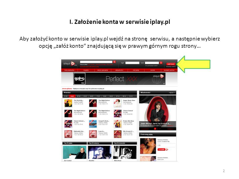 Aby założyć konto w serwisie iplay.pl wejdź na stronę serwisu, a następnie wybierz opcję załóż konto znajdującą się w prawym górnym rogu strony… I. Za
