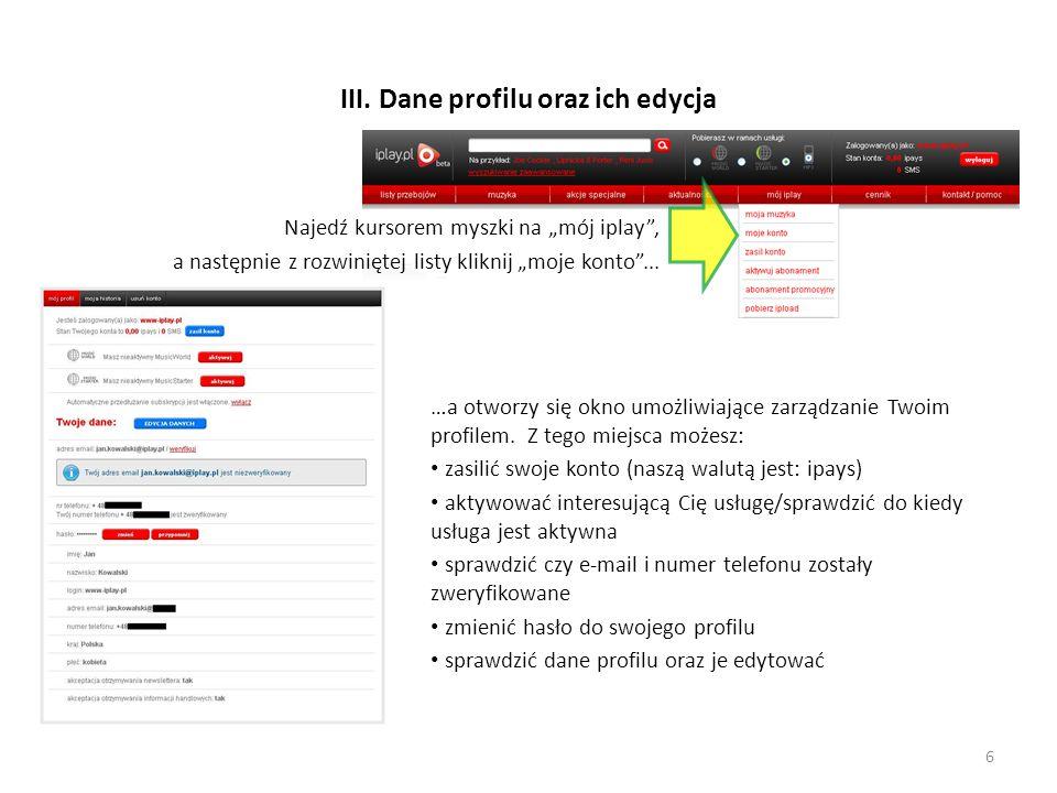 III. Dane profilu oraz ich edycja …a otworzy się okno umożliwiające zarządzanie Twoim profilem. Z tego miejsca możesz: zasilić swoje konto (naszą walu