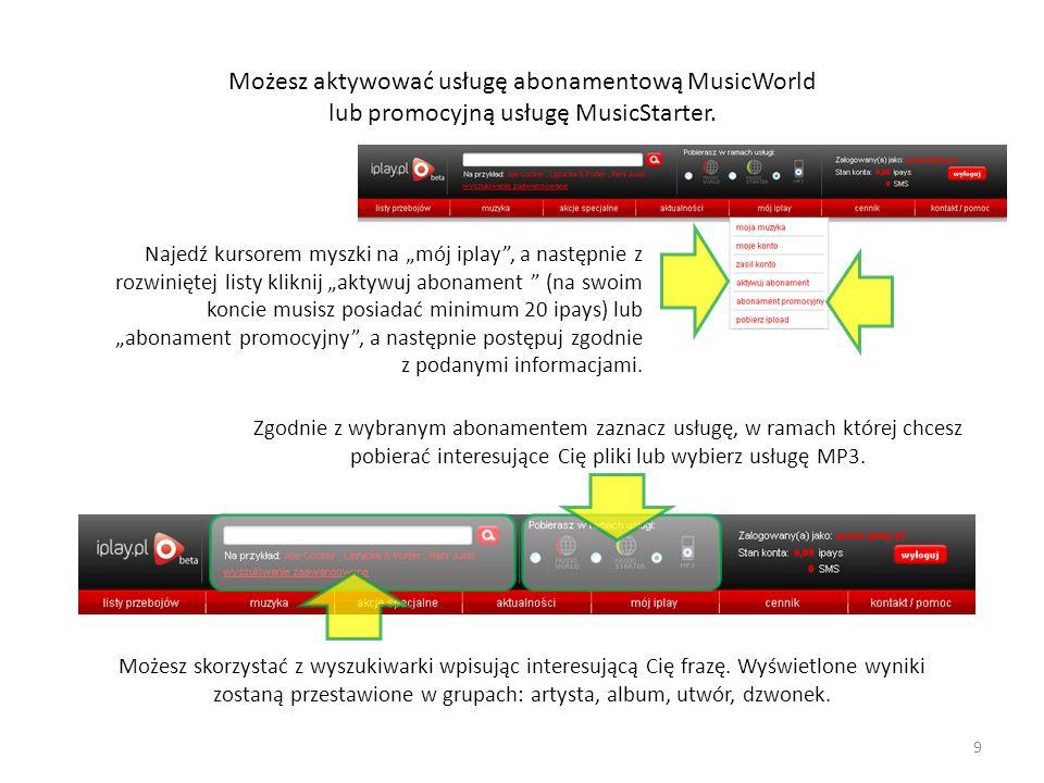 Możesz aktywować usługę abonamentową MusicWorld lub promocyjną usługę MusicStarter. Najedź kursorem myszki na mój iplay, a następnie z rozwiniętej lis