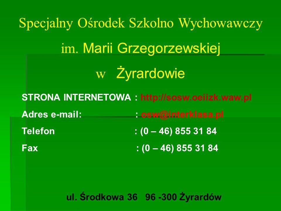 Specjalny Ośrodek Szkolno Wychowawczy im. Marii Grzegorzewskiej w Żyrardowie STRONA INTERNETOWA : http://sosw.oeiizk.waw.pl Adres e-mail: : osw@interk