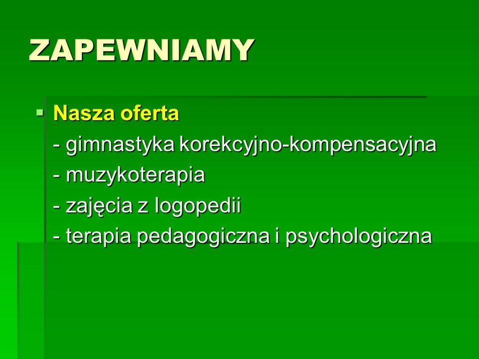 ZAPEWNIAMY Nasza oferta Nasza oferta - gimnastyka korekcyjno-kompensacyjna - muzykoterapia - zajęcia z logopedii - terapia pedagogiczna i psychologicz