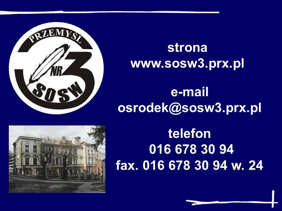 e-mail osrodek@sosw3.prx.pl telefon 016 678 30 94 fax. 016 678 30 94 w. 24 strona www.sosw3.prx.pl