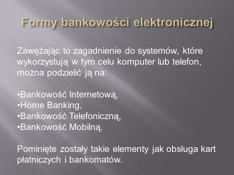 Zawężając to zagadnienie do systemów, które wykorzystują w tym celu komputer lub telefon, można podzielić ją na: Bankowość Internetową, Home Banking,