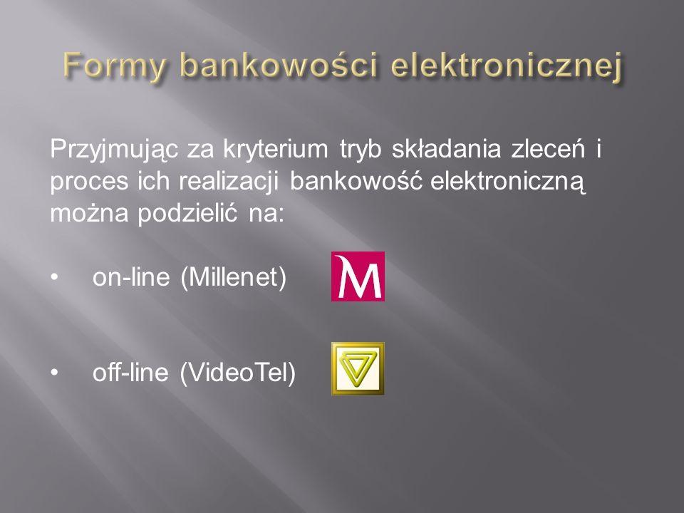Przyjmując za kryterium tryb składania zleceń i proces ich realizacji bankowość elektroniczną można podzielić na: on-line (Millenet) off-line (VideoTe