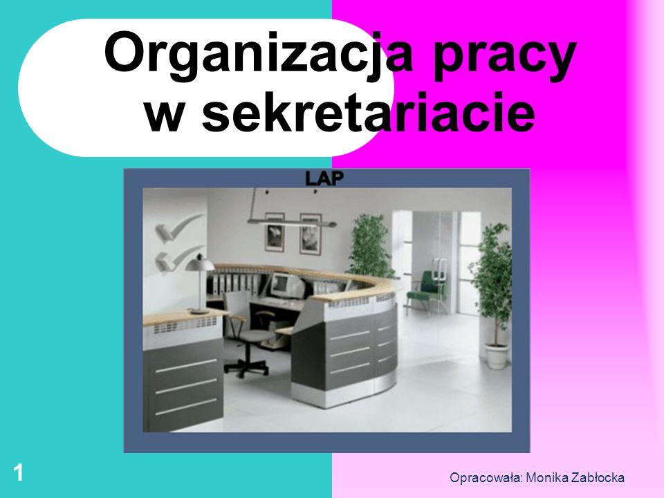 Opracowała: Monika Zabłocka 1 Organizacja pracy w sekretariacie