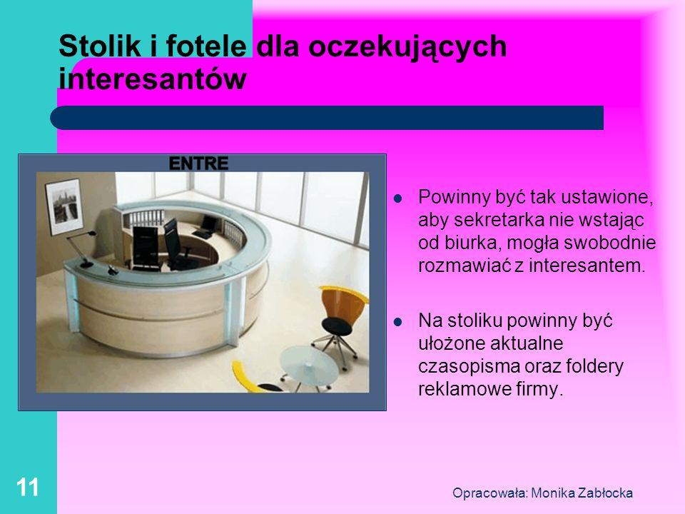Opracowała: Monika Zabłocka 11 Stolik i fotele dla oczekujących interesantów Powinny być tak ustawione, aby sekretarka nie wstając od biurka, mogła sw