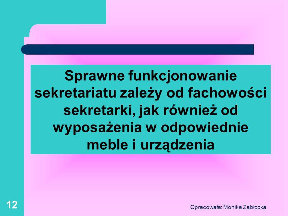 Opracowała: Monika Zabłocka 12 Sprawne funkcjonowanie sekretariatu zależy od fachowości sekretarki, jak również od wyposażenia w odpowiednie meble i u