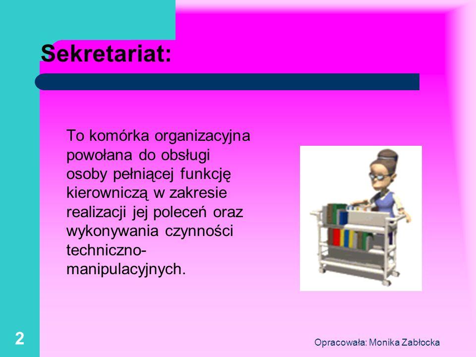 Opracowała: Monika Zabłocka 2 Sekretariat: To komórka organizacyjna powołana do obsługi osoby pełniącej funkcję kierowniczą w zakresie realizacji jej