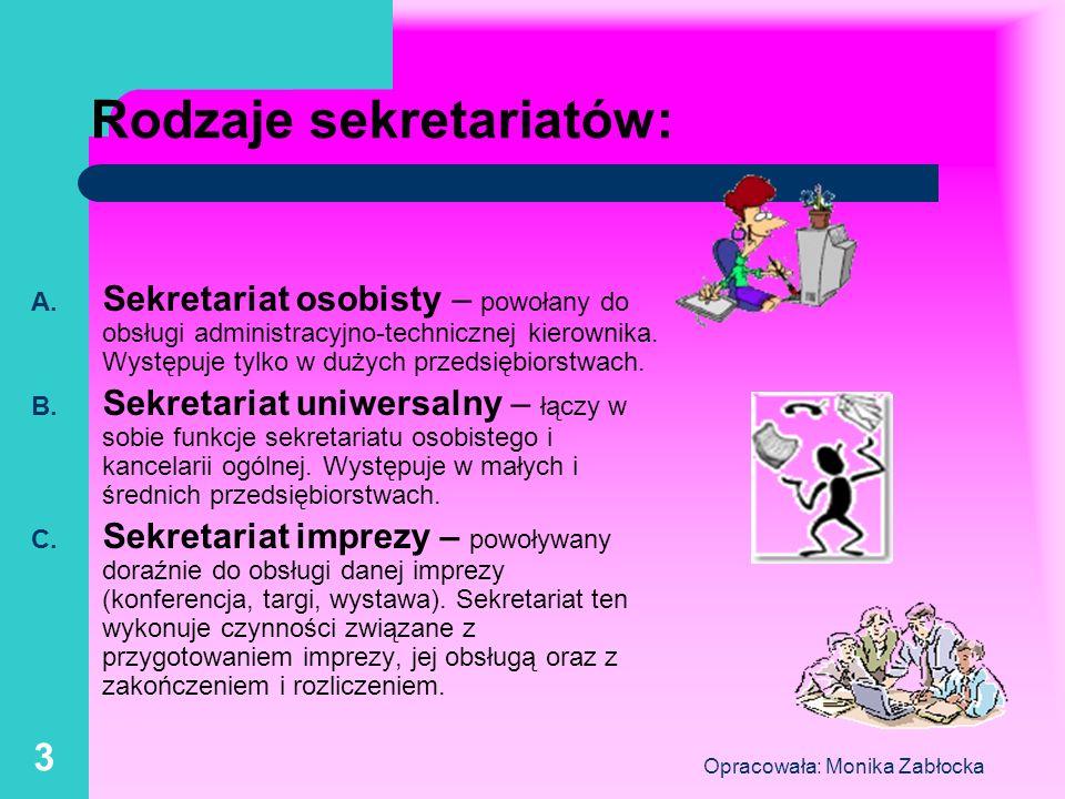 Opracowała: Monika Zabłocka 3 Rodzaje sekretariatów: A. Sekretariat osobisty – powołany do obsługi administracyjno-technicznej kierownika. Występuje t
