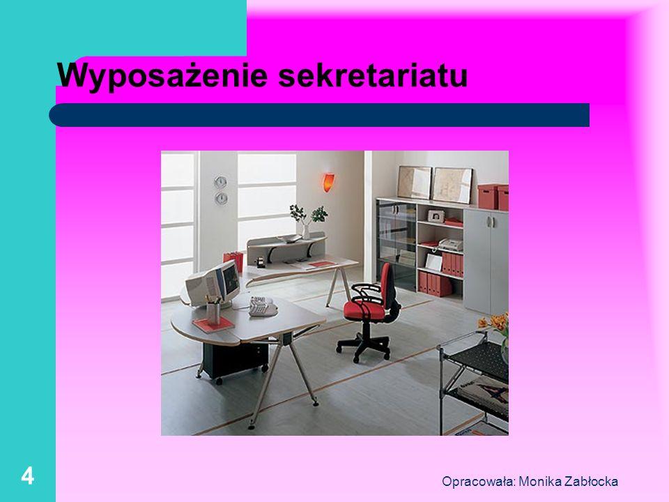 Opracowała: Monika Zabłocka 4 Wyposażenie sekretariatu