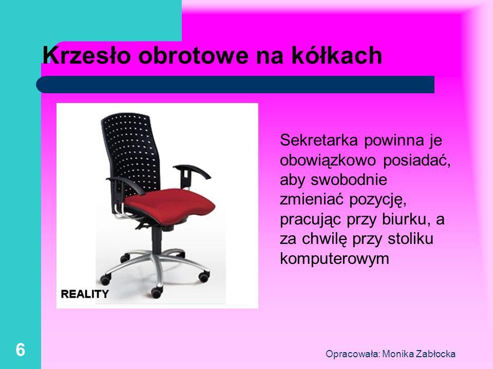 Opracowała: Monika Zabłocka 6 Krzesło obrotowe na kółkach Sekretarka powinna je obowiązkowo posiadać, aby swobodnie zmieniać pozycję, pracując przy bi