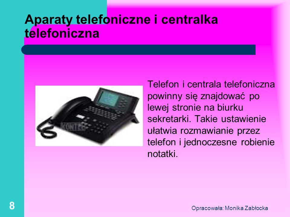 Opracowała: Monika Zabłocka 8 Aparaty telefoniczne i centralka telefoniczna Telefon i centrala telefoniczna powinny się znajdować po lewej stronie na