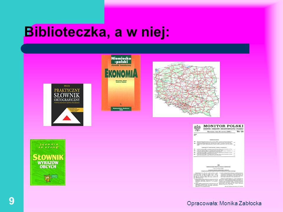Opracowała: Monika Zabłocka 9 Biblioteczka, a w niej: