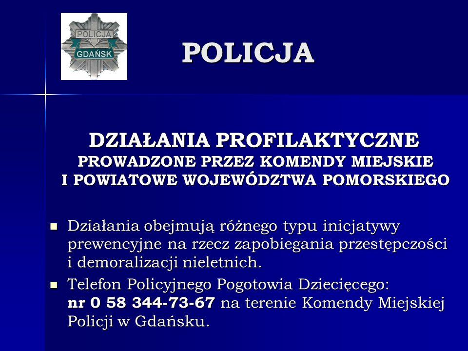 POLICJA Działania obejmują różnego typu inicjatywy prewencyjne na rzecz zapobiegania przestępczości i demoralizacji nieletnich. Działania obejmują róż
