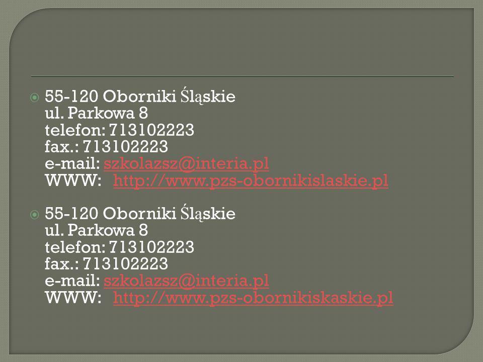 55-120 Oborniki Ś l ą skie ul. Parkowa 8 telefon: 713102223 fax.: 713102223 e-mail: szkolazsz@interia.pl WWW: http://www.pzs-obornikislaskie.plszkolaz