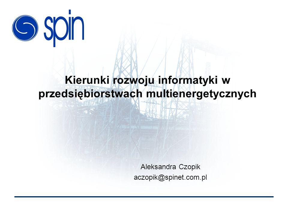 Kierunki rozwoju informatyki w przedsiębiorstwach multienergetycznych Aleksandra Czopik aczopik@spinet.com.pl