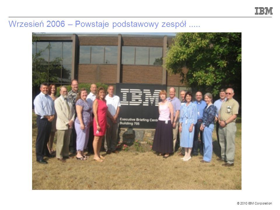 © 2010 IBM Corporation Wrzesień 2006 – Powstaje podstawowy zespół.....
