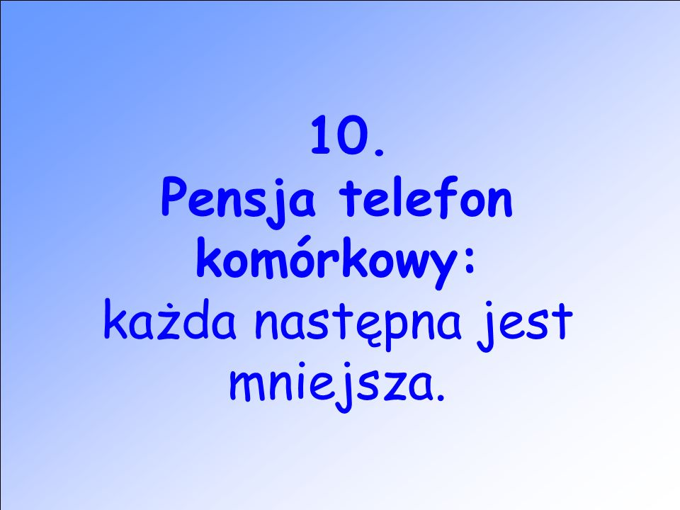 10. Pensja telefon komórkowy: każda następna jest mniejsza.