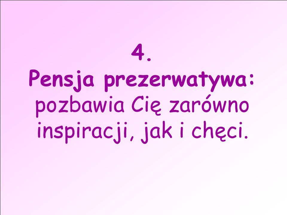 4. Pensja prezerwatywa: pozbawia Cię zarówno inspiracji, jak i chęci.